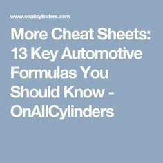 More Cheat Sheets: 13 Key Automotive Formulas You Should Know - OnAllCylinders