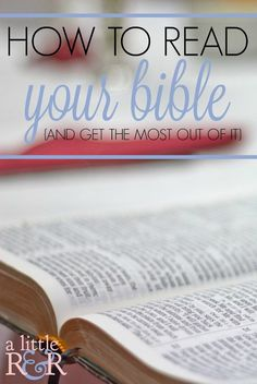 How to Read Your Bible {and get the most out of it