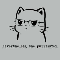 """Nevertheless, She Persisted Cat T-Shirt - """"Nevertheless, She Purrsisted"""" - Kitty was warned. I Love Cats, Cute Cats, Funny Cats, Crazy Cat Lady, Crazy Cats, Cats Diy, All About Cats, Here Kitty Kitty, Cat Memes"""