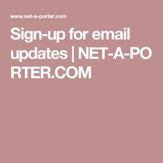 Sign-up for email updates | NET-A-PORTER.COM