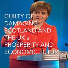 Nicola Sturgeon has run up a deficit bigger than Greece, she is the biggest threat to Scottish & UK stability not Brexit. Kill It With Fire, Eu Referendum, Conservative Politics, Interesting Quotes, Socialism, True Words, We The People, Slogan, Scotland