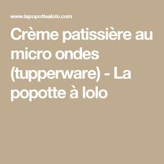 Crème patissière au micro ondes (tupperware) - La popotte à lolo