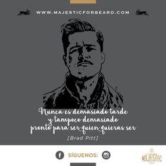 Nunca es demasiado tarde, y tampoco demasiado pronto para ser quien quieras ser. Brad Pitt #grandespersonajesmajestic #majesticforbeard