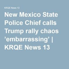 New Mexico State Police Chief calls Trump rally chaos 'embarrassing' | KRQE News 13