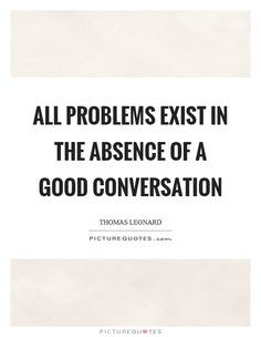 Conversation Quotes all problems exist in the absence of a good conversation Conversation Quotes. Conversation Quotes real conversation quote inspirational quotes quotes when two interesting people have a conversation live life. Christian Motivational Quotes, Christian Quotes, Inspirational Quotes, Late Night Conversations, How To Start Conversations, Life Quotes To Live By, Live Life, Conversation Quotes, Talking Quotes