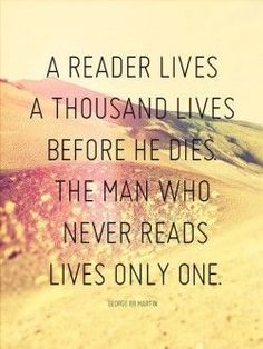 """READING QUOTE~  """"A reader lives a thousand lives before he dies.  The man who never reads lives only one."""" I Love Books, Good Books, Books To Read, Big Books, Great Quotes, Quotes To Live By, Inspirational Quotes, Motivational Quotes, Quotes Positive"""