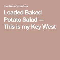 Loaded Baked Potato Salad — This is my Key West