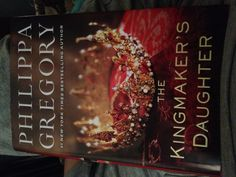 The Kingmaker's  Daughter, Philippa Gregory~House of History, LLC.