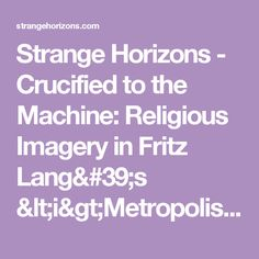 Strange Horizons - Crucified to the Machine: Religious Imagery in Fritz Lang's <i>Metropolis</i>