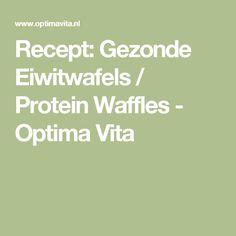 Recept: Gezonde Eiwitwafels / Protein Waffles - Optima Vita