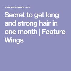 Secret to get long and strong hair in one month | Feature Wings