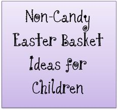 Easter Basket Ideas for Kids: Ideas and crafts for baskets, fillers, and themes that don't involve candy.