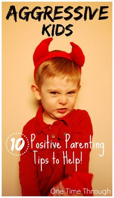 Aggressive Kids 10 Positive Parenting Tips to Help - One Time Through