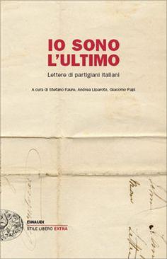 AA. VV., Io sono l'ultimo. Lettere di partigiani italiani, Stile libero Extra - DISPONIBILE ANCHE IN EBOOK