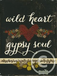 WILD HEART GYPSY SOUL by melody ross  I want this on a sign in my bathroom!