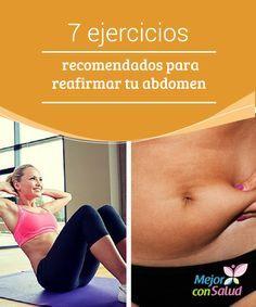7 ejercicios recomendados para reafirmar tu abdomen  El abdomen es una de las partes del cuerpo más difíciles de moldear ya que requiere de constantes esfuerzos y cuidados para evitar la flacidez y conservar su firmeza.