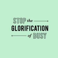 stop the glorification of busy quote #life Inspiration, Awesome Quotes, Amazing Quotes, Business Quotes, Glorification O...