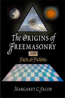 The Origins of Freemasonry: Facts and Fictions by Margaret C. Jacob, CSW Affiliated Faculty Member