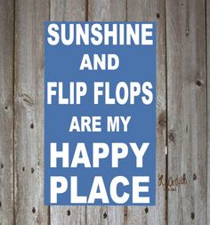 Sunshine and Flip Flops are my happy place