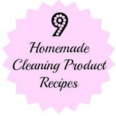 9 Homemade Cleaning Product Recipes!