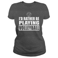 ID RATHER BE PLAYING VOLLEYBALL, Just get yours HERE ==> https://www.sunfrog.com/Sports/ID-RATHER-BE-PLAYING-VOLLEYBALL-Dark-Grey-Ladies.html?id=41088 #christmasgifts #xmasgifts #volleyball #volleyballlovers