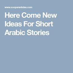 Here Come New Ideas For Short Arabic Stories