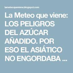 La Meteo que viene: LOS PELIGROS DEL AZÚCAR AÑADIDO. POR ESO EL ASIÁTICO NO ENGORDABA COMIENDO ARROZ (PARTE 2). EL HIGADO GRASO Y LA INSULINO RESISTENCIA GENERADOS POR EL AZÚCAR...