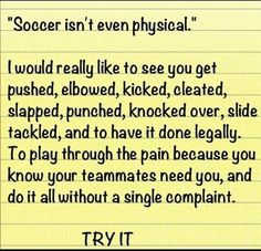 Truth!! Try it! Being a soccer player is not as easy as u think!!!