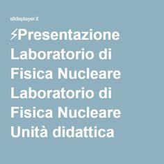 ⚡Presentazione Laboratorio di Fisica Nucleare Laboratorio di Fisica Nucleare Unità didattica sulluranio E. Maina Specializzande: L. Armiento, S. Carrino, C. Coviello.