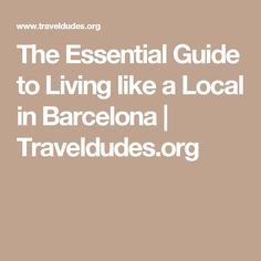 The Essential Guide to Living like a Local in Barcelona | Traveldudes.org
