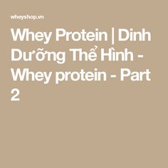Whey Protein   Dinh Dưỡng Thể Hình - Whey protein - Part 2