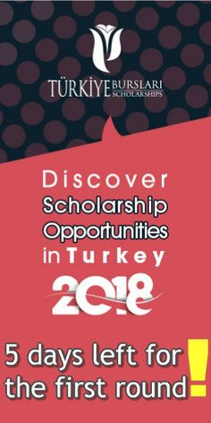Turkey scholarship 2018 :5 days left for the first round to be closed Turkey scholarship 2018 : Undergraduate degree andMaster & PhD degree for 46 countries is opened for applying check out the list of countries and how to apply for it