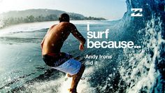 i surf because Andy Irons did ...