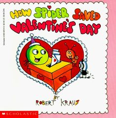 * Picture book. How Spider Saved Valentine's Day by Robert Kraus
