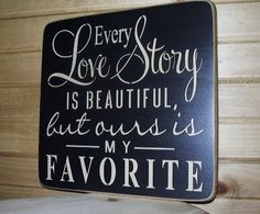 Every Love Story Is Beautiful But Ours Is my by RusticNorthern, $25.00