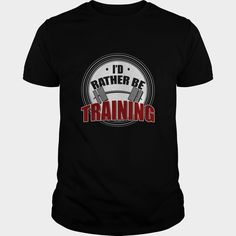 Weightlifting-Id rather Be Training T-shirt Order HERE ==> https://www.sunfrog.com/Fitness/Weightlifting-Id-rather-Be-Training-T-shirt-Black-Guys.html?52686 Please tag & share with your friends who would love it  #birthdaygifts #jeepsafari #superbowl