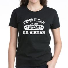 Proud Cousin of an Awesome US Airman Tee on CafePress.com