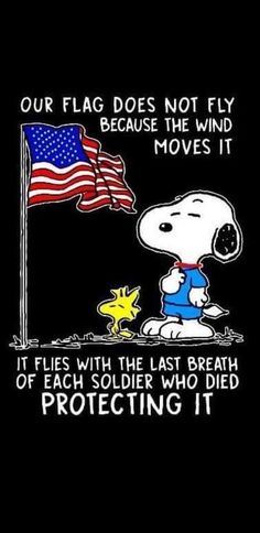 Our flag does not fly because the wind moves it. It flies with the last breath of each soldier who died protecting it life quotes quotes quote life america patriotic snoopy patriotism Snoopy Love, Charlie Brown And Snoopy, Snoopy And Woodstock, Peanuts Quotes, Snoopy Quotes, Doodle, Life Quotes Love, Quote Life, Romance