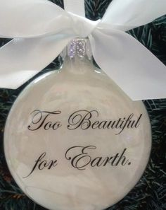 Pregnancy Loss Memorial Ornament Too Beautiful for Earth Child Heaven Glass Christmas Bauble Baby Loss Infant Remembrance Miscarriage Gift by ShopCreativeCanvas on Etsy