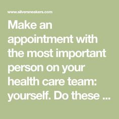 Make an appointment with the most important person on your health care team: yourself. Do these simple self-checks, and start really listening to your body.