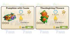 Nuove coltivazioni disponibili nel Market: Thanksgiving Flowers e Pumpkins with Cause  Nuove coltivazioni disponibili nel Market:  Thanksgiving Flowers  Livello minimo: 5  Matura in: 4 ore  Costa: 250 Coins  Fa guadagnare 1 XP  Rende: 425 Coins  Mastery: 600 / 600 / 600 (tot. 1.800)    Pumpkins with Cause  Livello minimo: 5  Matura in: 4 ore  Costa: 125 Coins  Fa guadagnare 1 XP  Rende: 250 Coins  Mastery: 600 / 600 / 600 (tot. 1.800)