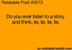 Every time I listen to a certain someone! So glad we aren't friends anymore!