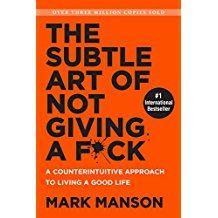 The Subtle Art Of Not Giving A F Ck A Counterintuitive Approach To Living A Good Life Selbsthilfe Motivierende Bucher Lesenswerte Bucher