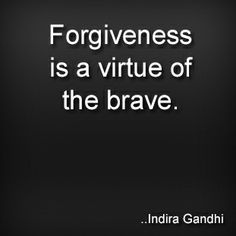 #Forgiveness is a virtue of the brave. Oh, I can forgive some for their wrongdoings, but I will never forget them. RM