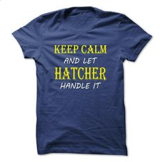 Keep Calm and Let HATCHER Handle It TA - #old tshirt #turtleneck sweater. BUY NOW => https://www.sunfrog.com/Names/Keep-Calm-and-Let-HATCHER-Handle-It-TA-RoyalBlue-12277695-Guys.html?68278