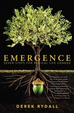 "Emergence: Seven Steps for Radical Life Change by Derek Rydall - Discusses the ""Law of Emergence,"" which states that every part of a person is already perfect, and offers a seven-step guide that proposes that everything a person needs is already within."