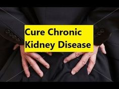 Cure Chronic Kidney Disease - How to Treat Kidney Disease With Natural Remedies