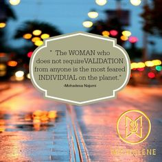 """""""The women who does not require validation from anyone is the most featured individual on the planet."""" - Mohadesa Najumi"""