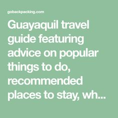 Guayaquil travel guide featuring advice on popular things to do, recommended places to stay, what to eat, and where to find the best nightlife.