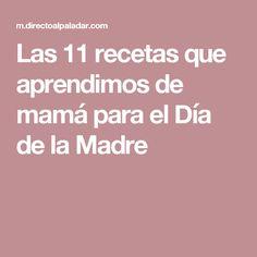 Las 11 recetas que aprendimos de mamá para el Día de la Madre